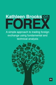 Kathleen Brooks on Forex - A simple approach to trading foreign exchange using fundamental and technical analysis ebook by Kathleen Brooks