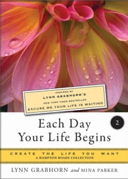Each Day Your Life Begins, Two: Create the Life You Want, A Hampton Roads Collection ebook by Lynn Grabhorn, Mina Parker