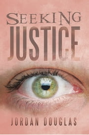 Seeking Justice ebook by Jordan Douglas