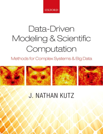 Data-Driven Modeling & Scientific Computation - Methods for Complex Systems & Big Data ebook by J. Nathan Kutz