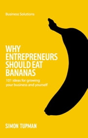 BSS Why Entrepreneurs Should Eat Bananas - 101 ideas for growing your business and yourself ebook by Simon Tupman