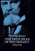 The Principles of Psychology, Vol. 1 ebook by William James