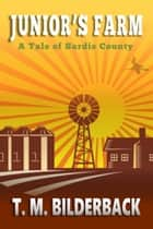 Junior's Farm - A Tale Of Sardis County ebook by T. M. Bilderback