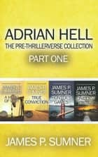 Adrian Hell: The Pre-Thrillerverse Collection (Part One) ebook by James P. Sumner