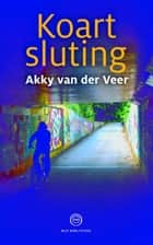 Koartsluting ebook by Akky van der Veer