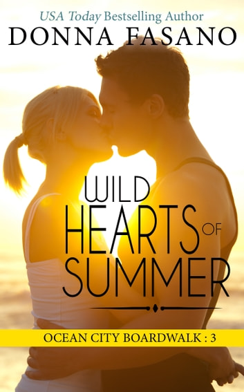 Wild Hearts of Summer (Ocean City Boardwalk Series, Book 3) ebook by Donna Fasano