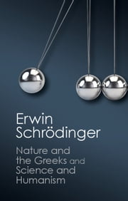'Nature and the Greeks' and 'Science and Humanism' ebook by Erwin Schrödinger