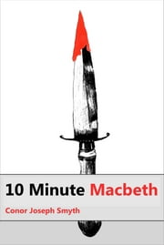 10 Minute Macbeth ebook by Conor Joseph Smyth