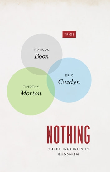 Nothing - Three Inquiries in Buddhism ebook by Marcus Boon,Eric Cazdyn,Timothy Morton