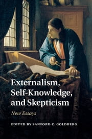 Externalism, Self-Knowledge, and Skepticism - New Essays ebook by Sanford C. Goldberg