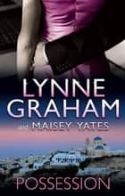 Possession - 2 Book Box Set, Volume 5 ebook by Lynne Graham, Maisey Yates