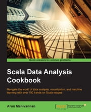 Scala Data Analysis Cookbook ebook by Arun Manivannan