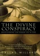 The Divine Conspiracy - Rediscovering Our Hidden Life In God ebook by