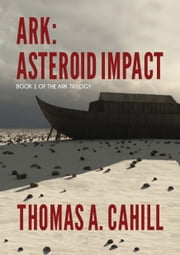 Ark: Asteroid Impact eBook by Thomas A. Cahill