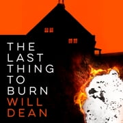 The Last Thing to Burn - Gripping and unforgettable, one of the most highly anticipated releases of 2021 audiobook by Will Dean