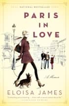 Paris in Love - A Memoir ebook by Eloisa James
