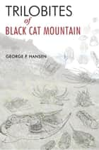 Trilobites of Black Cat Mountain ebook by George P. Hansen
