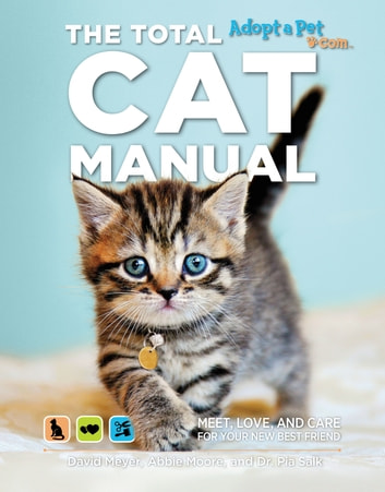 The Total Cat Manual - Meet, Love, and Care for Your New Best Friend ebook by Abbie Moore,David Meyer