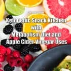 Ketogenic Snack Kitchen with Metabolism Diet and Apple Cider Vinegar Uses audiobook by Greenleatherr
