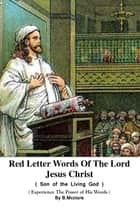 Red Letter Words Of The Lord Jesus Christ ebook by B Mcclure