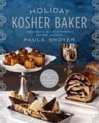 The Holiday Kosher Baker - Traditional & Contemporary Holiday Desserts ebook by Paula Shoyer