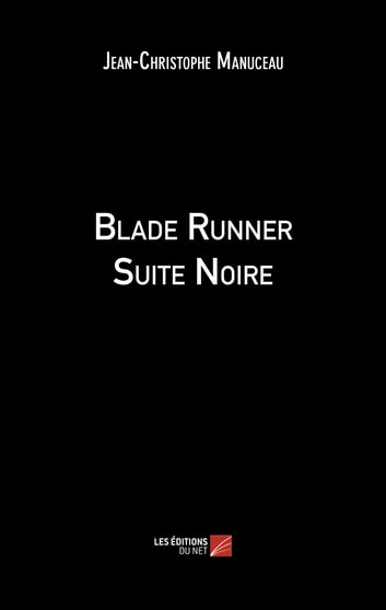 Blade Runner Suite Noire ebook by Jean-Christophe Manuceau