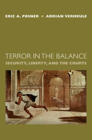 Terror in the Balance - Security, Liberty, and the Courts ebook by Eric A. Posner,Adrian Vermeule