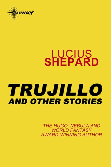 Trujillo and Other Stories ebook by Lucius Shepard