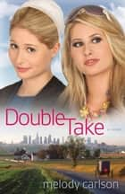 Double Take - A Novel ebook by Melody Carlson