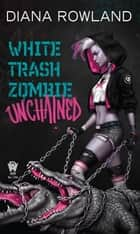 White Trash Zombie Unchained ebook by Diana Rowland