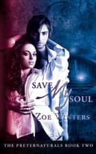 Save My Soul (Preternaturals Book 2) ebook by Zoe Winters