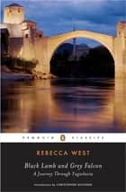 Black Lamb and Grey Falcon ebook by Rebecca West, Christopher Hitchens