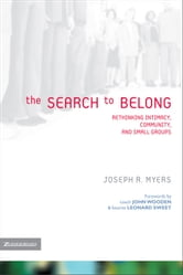 The Search to Belong - Rethinking Intimacy, Community, and Small Groups ebook by Joseph R. Myers
