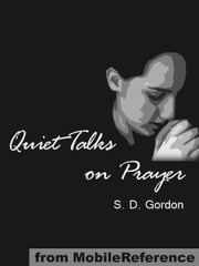 Quiet Talks On Prayer (Mobi Classics) ebook by S. D. Gordon