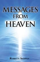 Messages from Heaven ebook by Rebecca Segovia