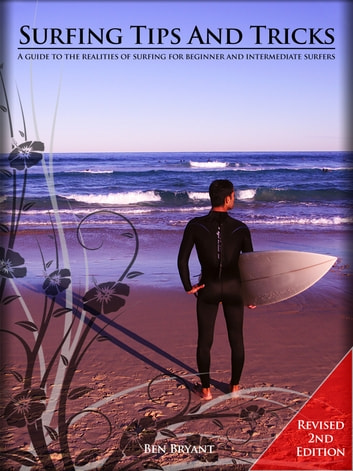 Surfing Tips and Tricks: A guide to the realities of surfing for beginner and intermediate surfers. ebook by Ben Bryant