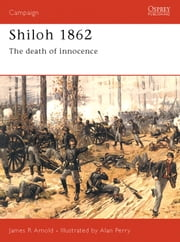 Shiloh 1862 - The death of innocence ebook by James Arnold,Alan Perry