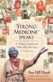 """Strong Medicine"" Speaks - A Native American Elder Has Her Say ebook by Amy Hill Hearth"
