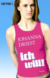 Ich will! - Roman ebook by Johanna Driest