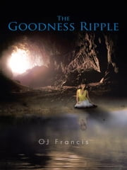 The Goodness Ripple ebook by OJ Francis