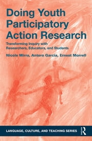 Doing Youth Participatory Action Research - Transforming Inquiry with Researchers, Educators, and Students ebook by Nicole Mirra,Antero Garcia,Ernest Morrell