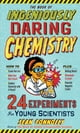 The Book of Ingeniously Daring Chemistry - 24 Experiments for Young Scientists eBook by Sean Connolly
