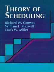 Theory of Scheduling ebook by Richard W. Conway,William L. Maxwell,Louis W. Miller
