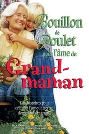 Bouillon de poulet pour l'âme de grand-maman ebook by Canfield Jack