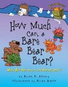 How Much Can a Bare Bear Bear? - What Are Homonyms and Homophones? ebook by Brian Gable, Brian P. Cleary