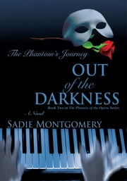 Out of the Darkness - The Phantom's Journey ebook by Sadie Montgomery