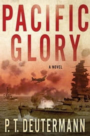 Pacific Glory - A Novel ebook by P. T. Deutermann
