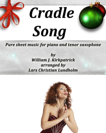 Cradle Song Pure sheet music for piano and tenor saxophone by William J. Kirkpatrick arranged by Lars Christian Lundholm ebook by Pure Sheet Music