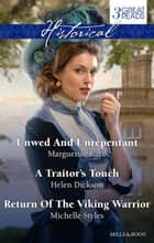 Unwed And Unrepentant/A Traitor's Touch/Return Of The Viking War ebook by Marguerite Kaye, Michelle Styles, HELEN DICKSON