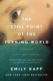 The Still Point of the Turning World ebook by Emily Rapp